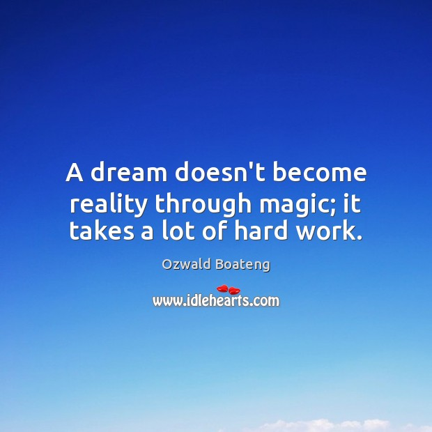 Image, A dream doesn't become reality through magic; it takes a lot of hard work.