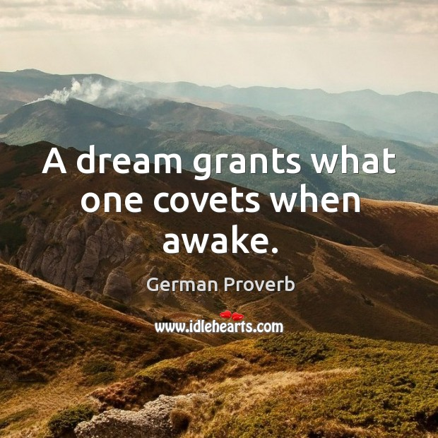 A dream grants what one covets when awake. German Proverbs Image