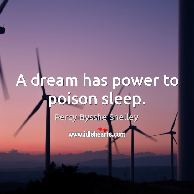 A dream has power to poison sleep. Percy Bysshe Shelley Picture Quote