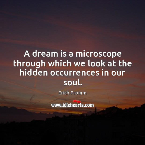 A dream is a microscope through which we look at the hidden occurrences in our soul. Image