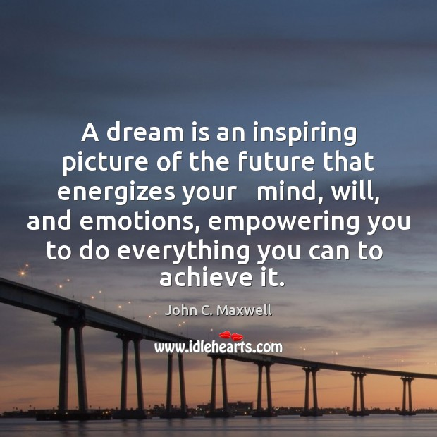 Image, A dream is an inspiring picture of the future that energizes your