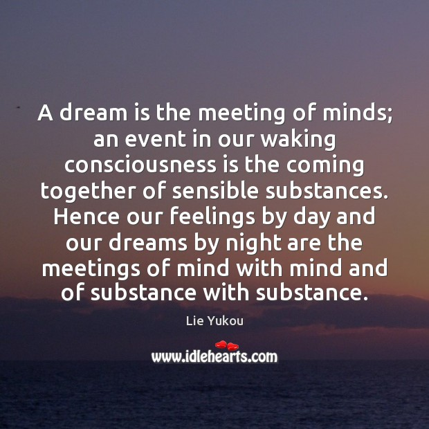 A dream is the meeting of minds; an event in our waking Dream Quotes Image