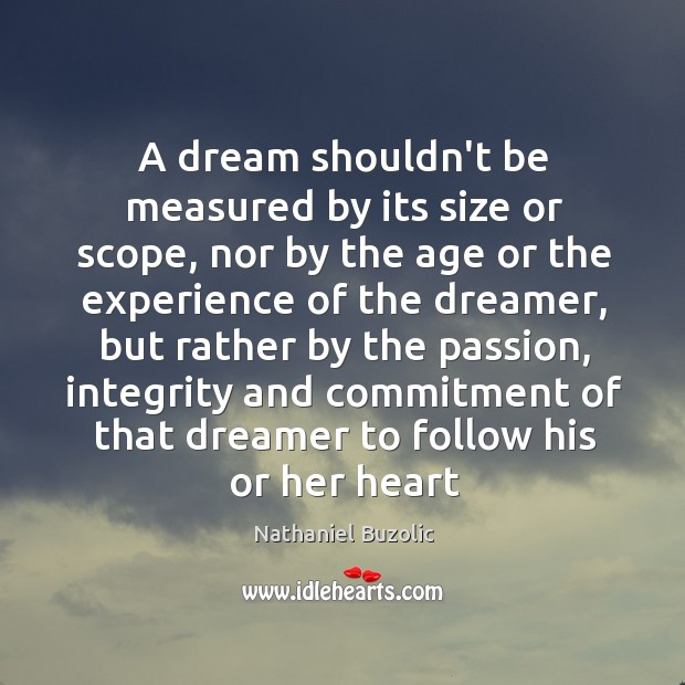 A dream shouldn't be measured by its size or scope, nor by Image