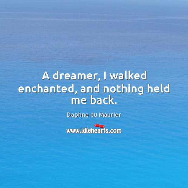 A dreamer, I walked enchanted, and nothing held me back. Daphne du Maurier Picture Quote