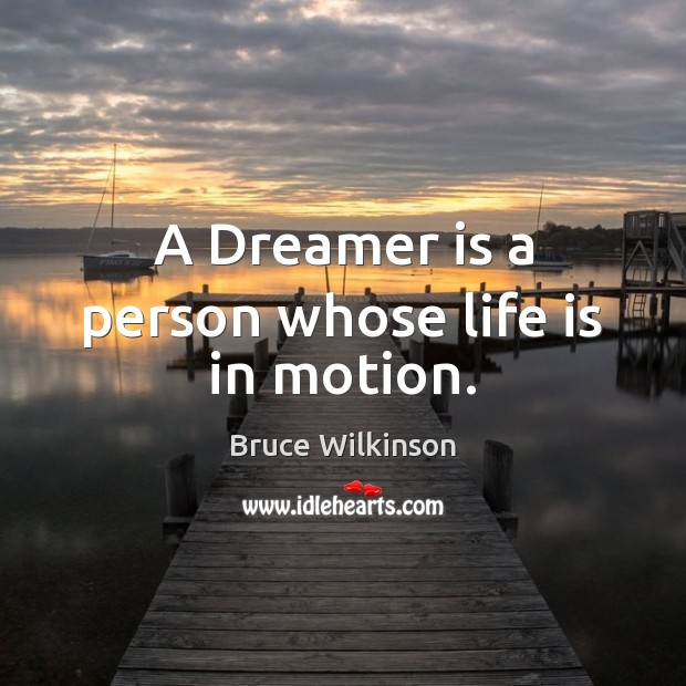 Image, A Dreamer is a person whose life is in motion.