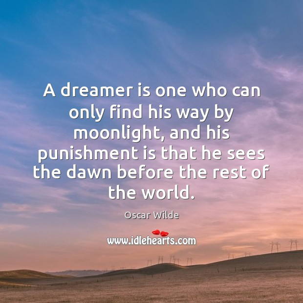 A dreamer is one who can only find his way by moonlight, Punishment Quotes Image