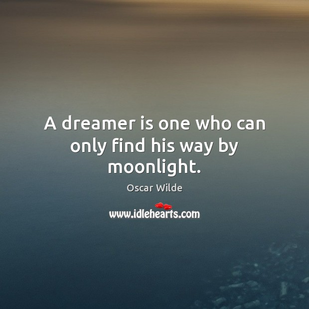 Image, A dreamer is one who can only find his way by moonlight.