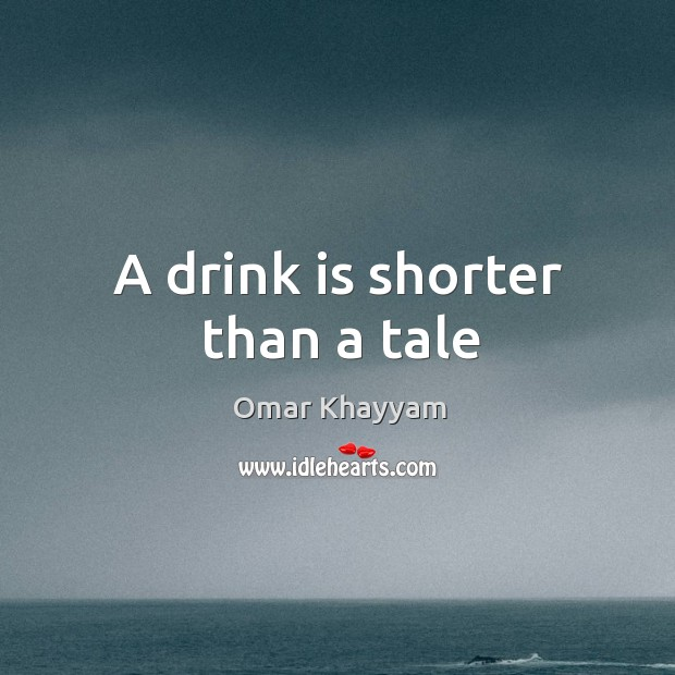 A drink is shorter than a tale Image