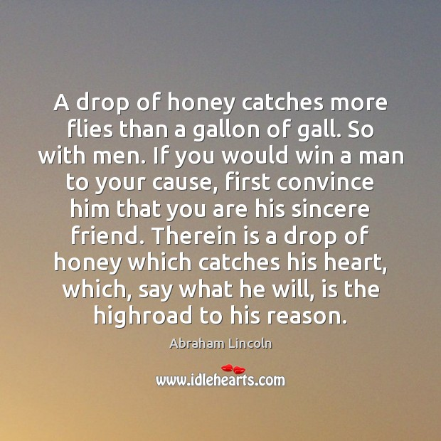 Image, A drop of honey catches more flies than a gallon of gall.