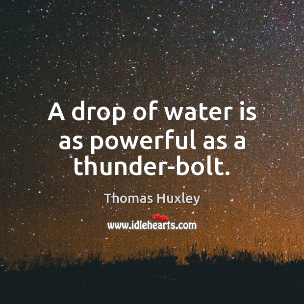A drop of water is as powerful as a thunder-bolt. Image