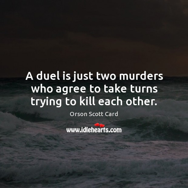 A duel is just two murders who agree to take turns trying to kill each other. Image