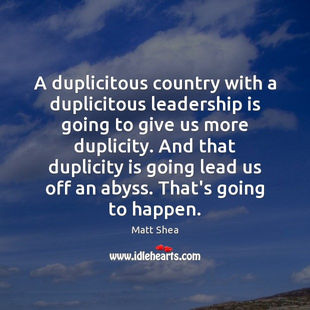Image, A duplicitous country with a duplicitous leadership is going to give us