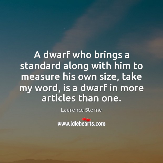 A dwarf who brings a standard along with him to measure his Laurence Sterne Picture Quote