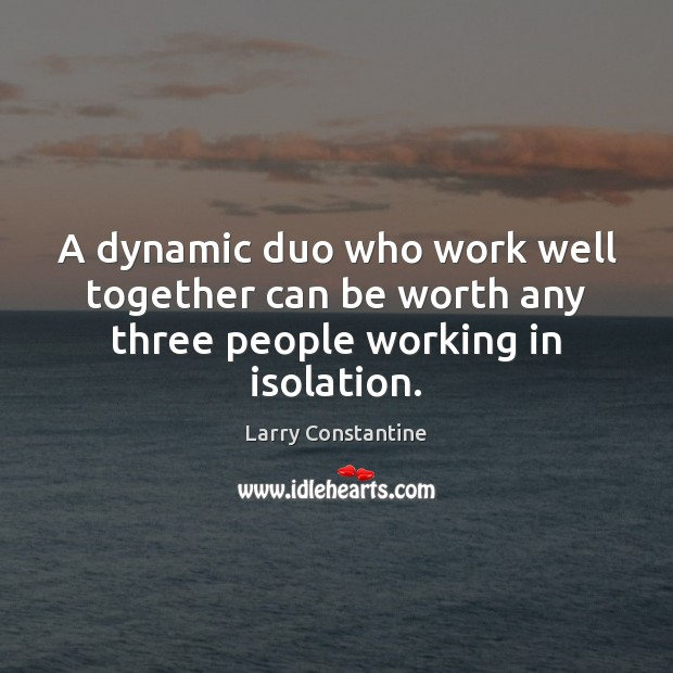 A dynamic duo who work well together can be worth any three people working in isolation. Image