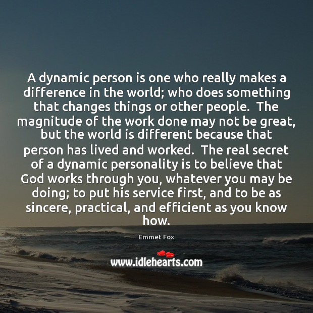 A dynamic person is one who really makes a difference in the Emmet Fox Picture Quote