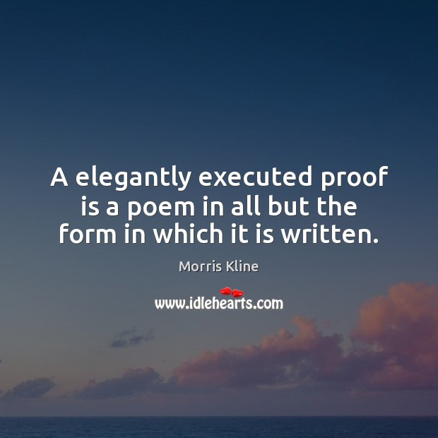 A elegantly executed proof is a poem in all but the form in which it is written. Image