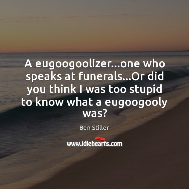 A eugoogoolizer…one who speaks at funerals…Or did you think I Image