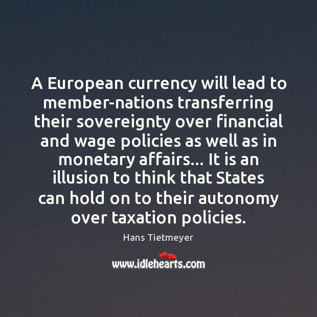 Image, A European currency will lead to member-nations transferring their sovereignty over financial