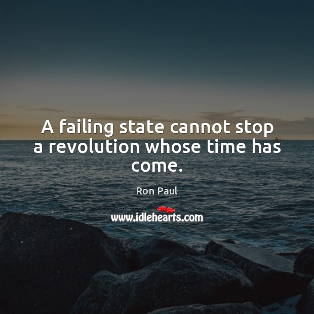 Image, A failing state cannot stop a revolution whose time has come.