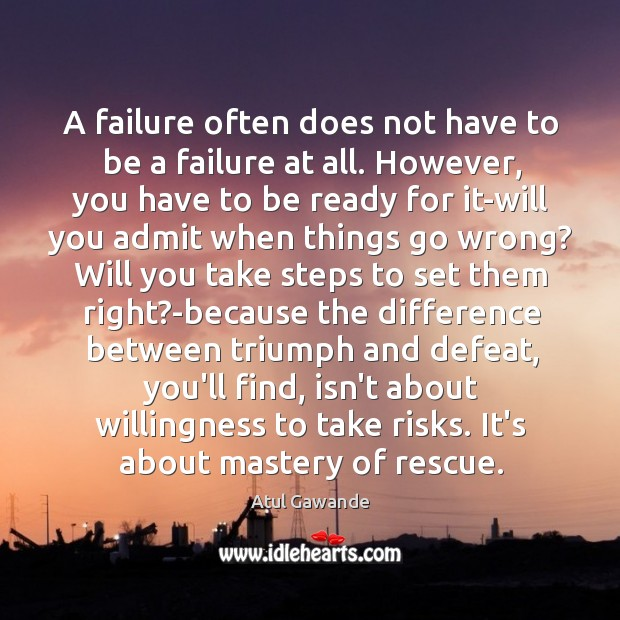 A failure often does not have to be a failure at all. Atul Gawande Picture Quote