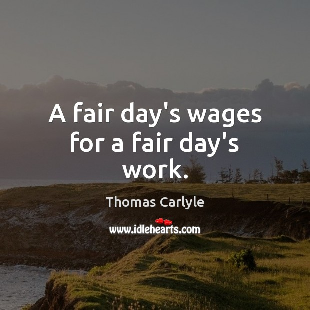 A fair day's wages for a fair day's work. Image