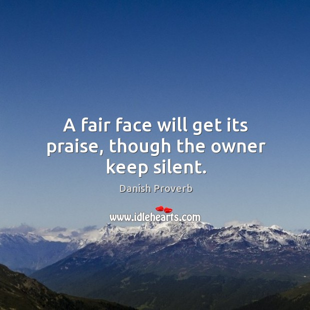 Image, A fair face will get its praise, though the owner keep silent.