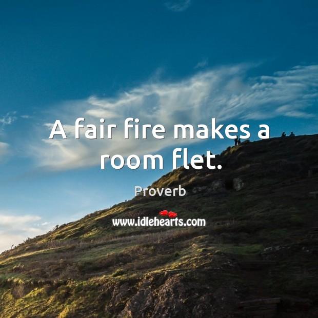 Image, A fair fire makes a room flet.