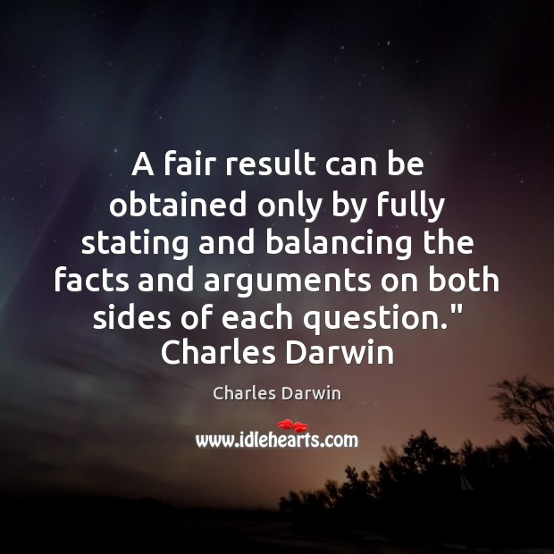 A fair result can be obtained only by fully stating and balancing Charles Darwin Picture Quote