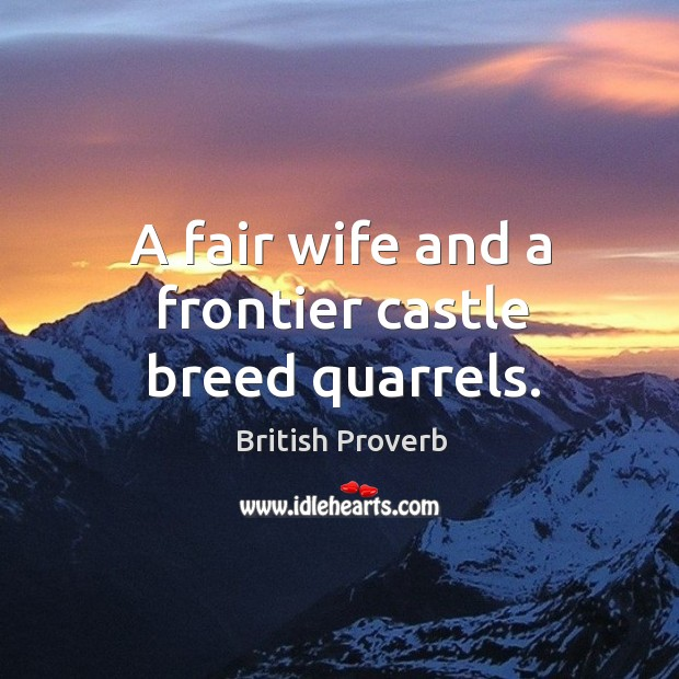 A fair wife and a frontier castle breed quarrels. Image