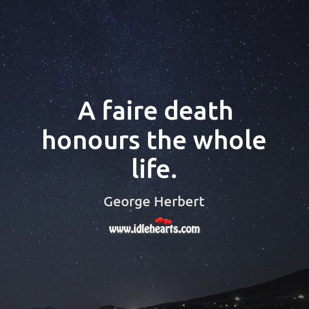 A faire death honours the whole life. Image