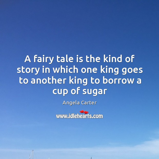 A fairy tale is the kind of story in which one king Image