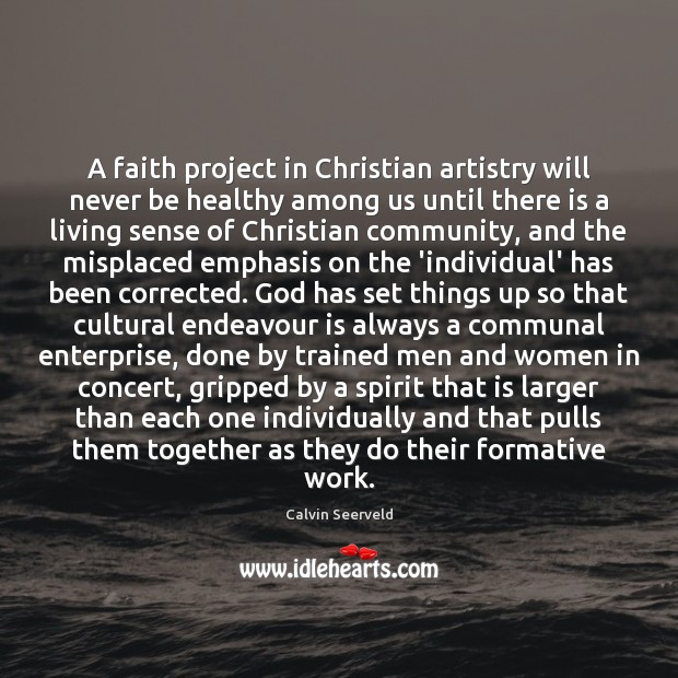 A faith project in Christian artistry will never be healthy among us Image