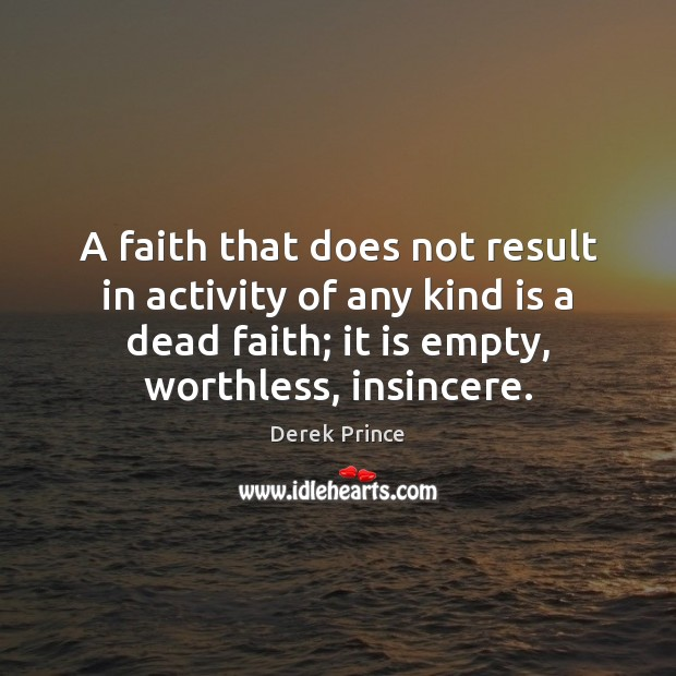 A faith that does not result in activity of any kind is Image