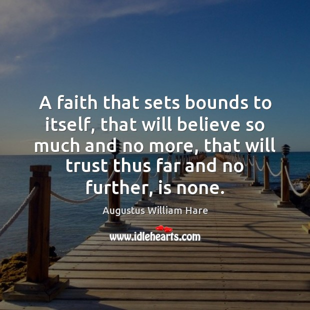 A faith that sets bounds to itself, that will believe so much Image