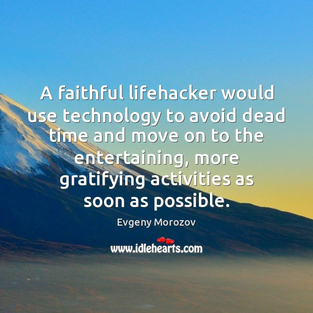Image, A faithful lifehacker would use technology to avoid dead time and move