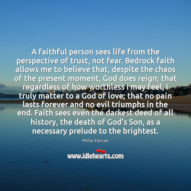 Image, A faithful person sees life from the perspective of trust, not fear.