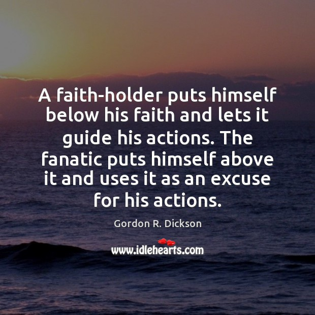 A faith-holder puts himself below his faith and lets it guide his Image
