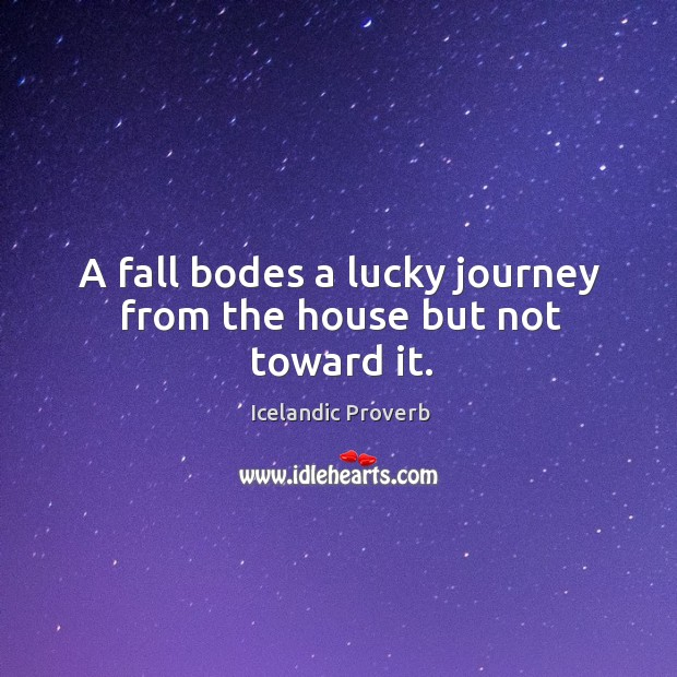 A fall bodes a lucky journey from the house but not toward it. Icelandic Proverbs Image