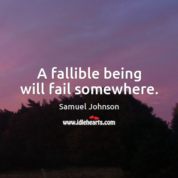 Image, A fallible being will fail somewhere.