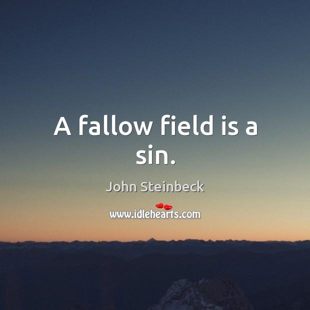 A fallow field is a sin. Image