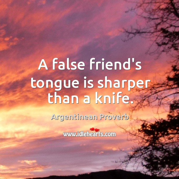 A false friend's tongue is sharper than a knife. Argentinean Proverbs Image