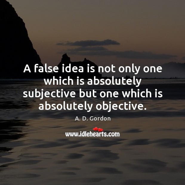 A false idea is not only one which is absolutely subjective but Image