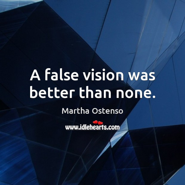 A false vision was better than none. Image