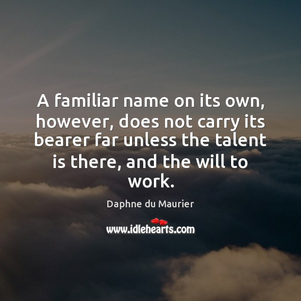 A familiar name on its own, however, does not carry its bearer Daphne du Maurier Picture Quote