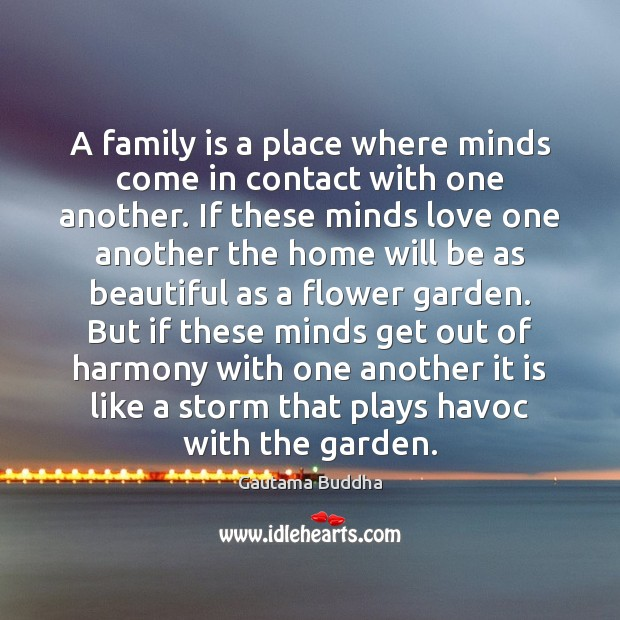 A family is a place where minds come in contact with one Family Quotes Image