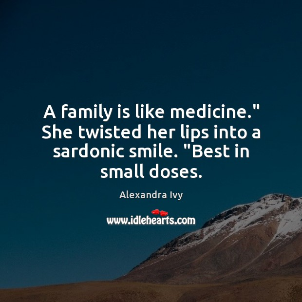 """A family is like medicine."""" She twisted her lips into a sardonic Family Quotes Image"""