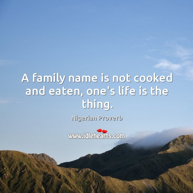 Image, A family name is not cooked and eaten, one's life is the thing.