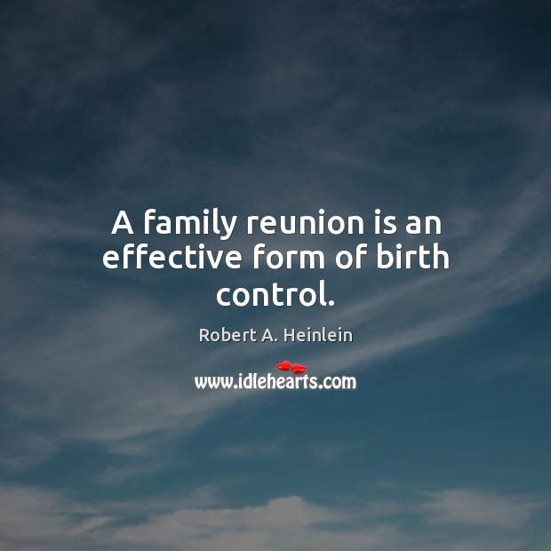 A family reunion is an effective form of birth control. Reunion Quotes Image