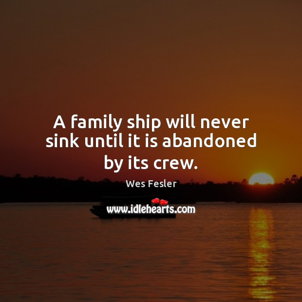A family ship will never sink until it is abandoned by its crew. Image