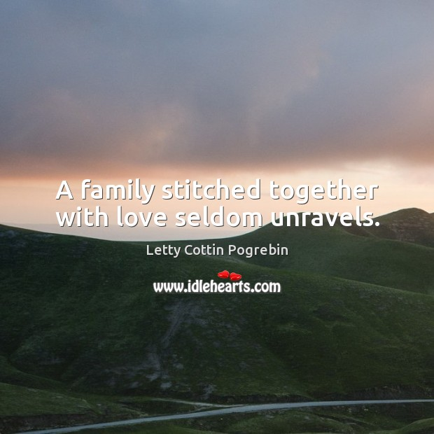 A family stitched together with love seldom unravels. Image